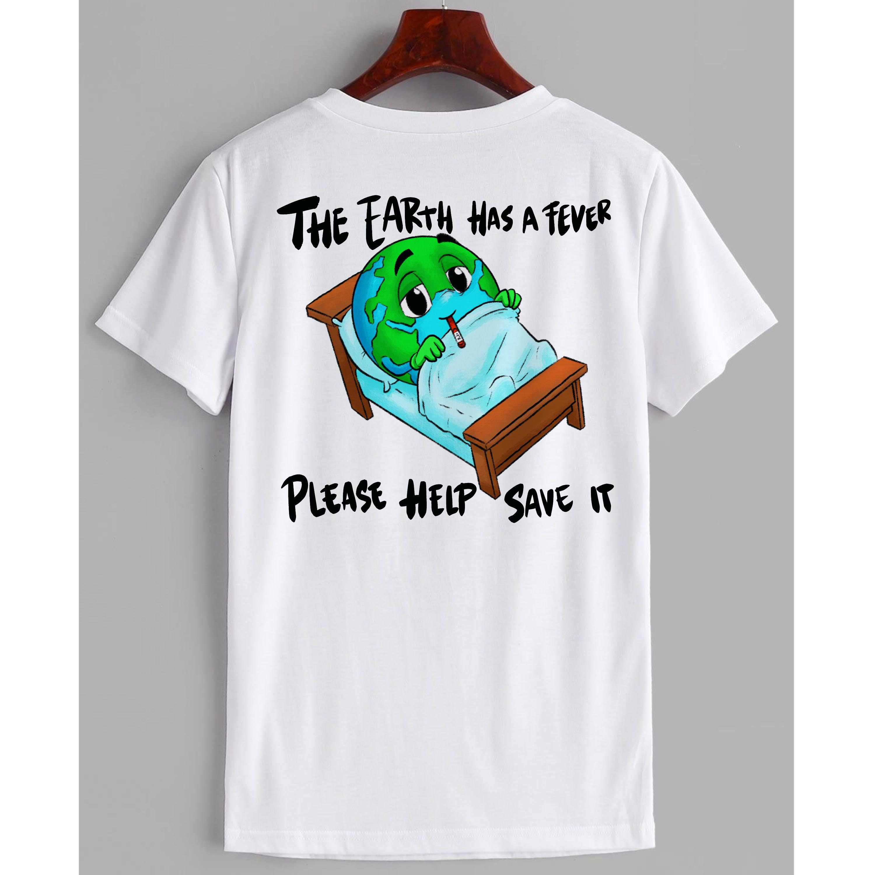 Earth has a fever t-shirt